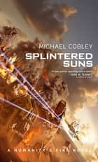 Splintered Suns eBook by Michael Cobley