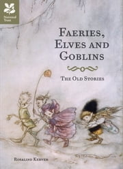 Faeries, Elves and Goblins - The Old Stories ebook by Kobo.Web.Store.Products.Fields.ContributorFieldViewModel