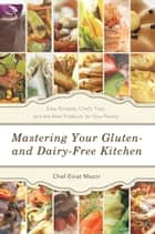 Mastering Your Gluten- and Dairy-Free Kitchen ebook by Chef Einat Mazor