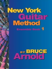 New York Guitar Method Ensemble Book One ebook by Arnold, Bruce E.