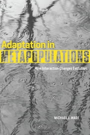 Adaptation in Metapopulations - How Interaction Changes Evolution ebook by Michael J. Wade,Michael J. Wade