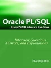 Oracle PL/SQL Interview Questions, Answers, and Explanations: Oracle PL/SQL FAQ (Oracle Interview Questions Series) ebook by Sanchez, Terry