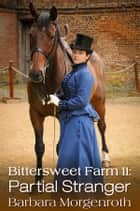 Bittersweet Farm 11: Partial Stranger ebook by Barbara Morgenroth
