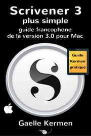 Scrivener 3 plus simple: guide francophone de la version 3.0 pour Mac ebook by Gaelle Kermen