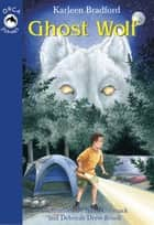 Ghost Wolf eBook by Karleen Bradford, Deborah Drew-Brook