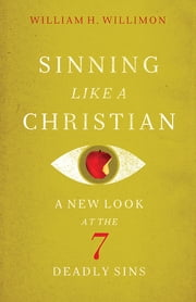 Sinning Like a Christian - A New Look at the Seven Deadly Sins ebook by William H. Willimon