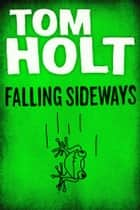 Falling Sideways ebook by Tom Holt