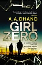 Girl Zero ebook by A. A. Dhand