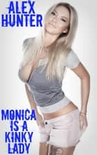Monica Is A Kinky Lady ebook by Alex Hunter