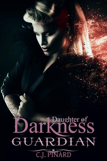 Guardian: Daughter of Darkness (Part III) - Daughters of Darkness, #3 ebook by C.J. Pinard