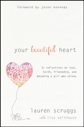 Your beautiful heart ebook by lauren scruggs 9781496403759 your beautiful heart 31 reflections on love faith friendship and becoming a fandeluxe Gallery