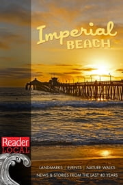 All Things Imperial Beach - History, Places to Go, Things to Do, and Reader Stories from the Last 40 Years ebook by Various contributors