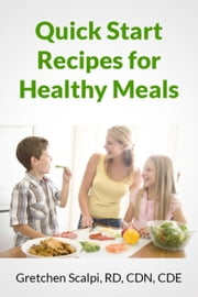 Quick Start Recipes For Healthy Meals ebook by Gretchen Scalpi, RD, CDE