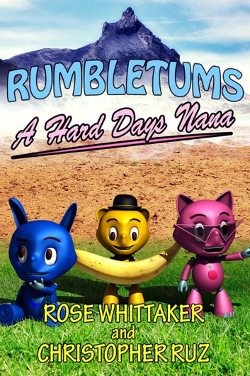 A Hard Day's Nana: A Rumbletums Adventure (A healthy eating story for children 4 and up!) - Rumbletums, #1 ebook by Rose Whittaker,Christopher Ruz