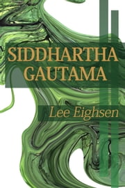 Siddhartha Gautama ebook by Lee Eighsen