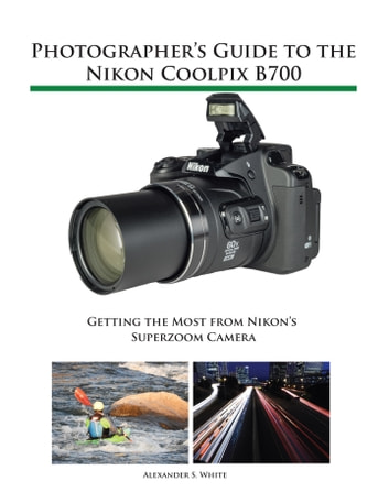 Photographer's Guide to the Nikon Coolpix B700