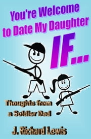 You're Welcome to Date My Daughter IF... ebook by J. Richard Lewis