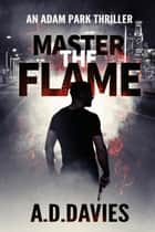 Master the Flame - An Adam Park Thriller ebook by A. D. Davies