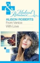 From Venice with Love (Mills & Boon Medical) (The Christmas Express!, Book 1) ebook by Alison Roberts