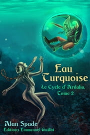 Le Cycle d'Ardalia, tome 2 : Eau Turquoise ebook by Alan Spade