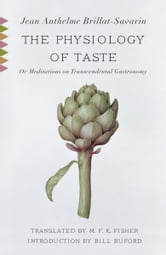 The Physiology of Taste - or Meditations on Transcendental Gastronomy ebook by Jean Anthelme Brillat-Savarin