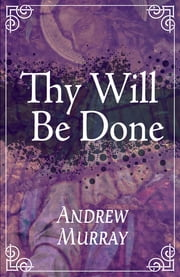 Thy Will Be Done ebook by Andrew Murray