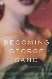 Becoming George Sand ebook by Rosalind Brackenbury,Kara Bristow