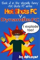 Hot Shots FC v Dynamite FC eBook by A M Layet