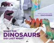 What the Dinosaurs Did Last Night ebook by Refe Tuma, Susan Tuma