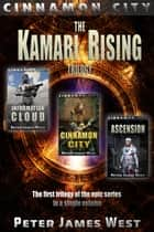 Kamari Rising : The First Trilogy of Tales Of Cinnamon City (Books 1-3) ebook by Peter James West