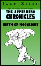 The Superhero Chronicles: Birth of Moonlight ebook by Josh Kilen