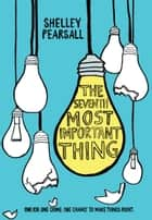 The Seventh Most Important Thing ebook by Shelley Pearsall