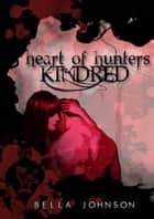 Kindred (Heart of Hunters #3) ebook by Bella Johnson