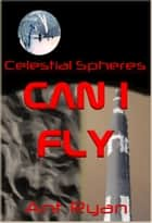 Celestial Spheres: Part Two: Can I Fly (short story series) ebook by Ant Ryan