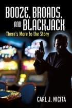 Booze, Broads and Blackjack - There's More to the Story ebooks by Carl J. Nicita