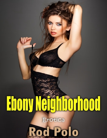 Erotica: Ebony Neighborhood ebook by Rod Polo
