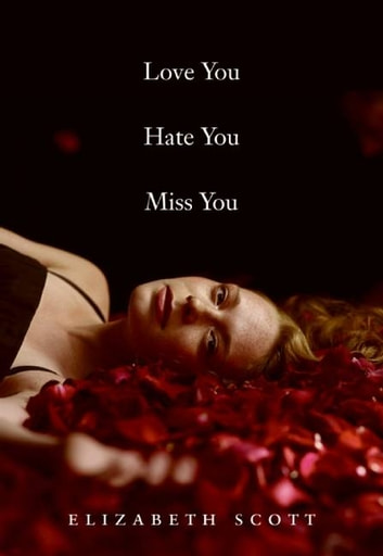 Love You Hate You Miss You ebook by Elizabeth Scott