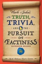 Uncle John's Truth, Trivia, and the Pursuit of Factiness Bathroom Reader ebook by Bathroom Readers' Institute