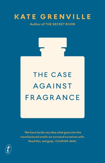 The Case Against Fragrance ebook by Kate Grenville