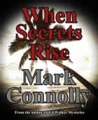 When Secrets Rise ebook by Mark Connolly