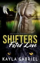 Shifter's Fated Love ebook by Kayla Gabriel
