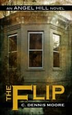 The Flip ebook by C. Dennis Moore