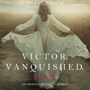 Victor, Vanquished, Son (Of Crowns and Glory—Book 8) audiobook by Morgan Rice