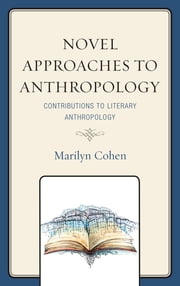Novel Approaches to Anthropology - Contributions to Literary Anthropology ebook by Marilyn Cohen,Mary-Elizabeth Reeve,John W. Pulis,Helena Wulff,Ward Keeler,David Surrey,Ray McDermott