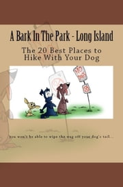 A Bark In The Park-Long Island: The 20 Best Places To Hike With Your Dog ebook by Doug Gelbert