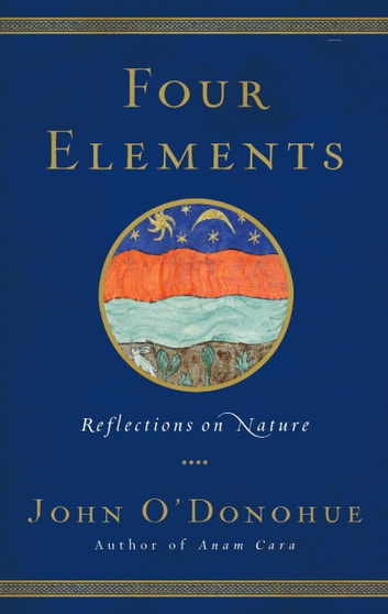 Four Elements - Reflections on Nature eBook by John O'Donohue