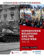 Hodder GCSE History for Edexcel: Superpower relations and the Cold War, 1941-91 ebook by John Wright, Steve Waugh