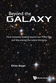 Beyond the Galaxy - How Humanity Looked Beyond Our Milky Way and Discovered the Entire Universe ebook by Ethan Siegel