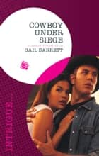Cowboy Under Siege (Mills & Boon Intrigue) (The Kelley Legacy, Book 3) ebook by Gail Barrett