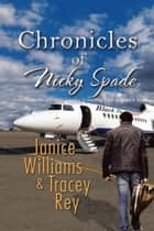 Chronicles of Nicky Spade ebook by Janice Williams, Tracey Rey